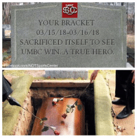 A somber ceremony was held this morning, honoring the life of your bracket #MarchMadness https://t.co/Iv687EBbvn: YOUR BRACKET  03/15/18-03/16/18  SACRIFICED ITSELFTO SEE  UMBC WIN. A TRUE HERO  Facebook.com/NOTSportsCenter A somber ceremony was held this morning, honoring the life of your bracket #MarchMadness https://t.co/Iv687EBbvn