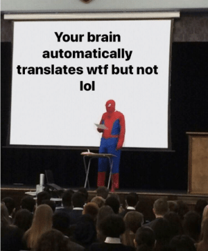 Dank, Lol, and Memes: Your brain  automatically  translates wtf but not  lol This is beyond science by SilentStorm212 MORE MEMES