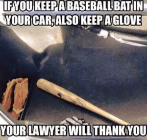 Baseball, Funny, and Thank You: YOUR CAR.ALSO KEEP A GLOVE  YOUR LAWYERWILL THANK YOU If you keep a baseball bat via /r/funny https://ift.tt/2NI9Ggl