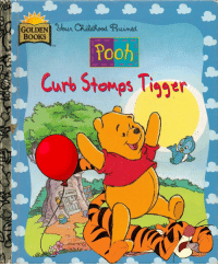 Childhood Ruined: Your Childhood. Ruined  GOLDEN  BOOKS  Pooh  TM  Curb Stomps Tigger  urb toMps iager
