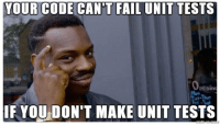 Unit what?: YOUR CODE CANT FAIL UNIT TESTS  Openim  IF YOU DON'T MAKE UNIT TESTS Unit what?