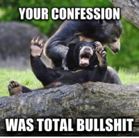 ....... Damn You Confession Bear!! I've Had Enough Of Your Crap!!: YOUR CONFESSION  WAS TOTAL BULLSHIT ....... Damn You Confession Bear!! I've Had Enough Of Your Crap!!