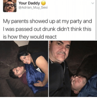 🤣Damn: Your Daddy  @Adrian_Muy_Sexi  My parents showed up at my party and  I was passed out drunk didn't think this  is how they would react 🤣Damn