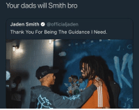 : Your dads will Smith bro  Jaden Smith @officialjaden  Thank You For Being The Guidance I Need