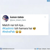 Memes, Match, and 🤖: @your dream hero  Match nai toh kya.  #Kashmir toh hamara hai  -F/allindiamemescom  AIM  via /your dream hero 😂😂😂