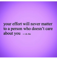 IG: your effort will never matter  to a person who doesn't care  about you rh.Sin IG