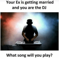 Memes, 🤖, and Song: Your Ex is getting married  and you are the DJ  What song will you play? Dulho ka sehro ka bcbaba