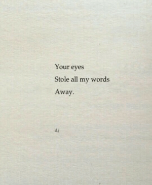 All, Words, and Stole: Your eyes  Stole all my words  Away  d.j
