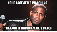 YOUR FACE AFTER WATCHING  NFL MEMES  THAT ODELL BACKHAMUR.'s CATCH Catch of the year. *Drops the mic*