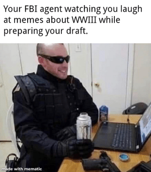 My FBI agent is a Kyle: Your FBI agent watching you laugh  at memes about WWIII while  preparing your draft.  made with mematic My FBI agent is a Kyle