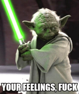 Based Yoda: YOUR FEELINGS, FUCK Based Yoda