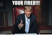 America, Anarchist, and Hope: YOUR FIRED!!!  imgflip.com