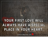 dc5d08ff23eb9 YOUR FIRST LOVE WILL ALWAYS HAVE a SPECIAL PLACE IN YOUR HEART Prakhar  Sahav Like Love Quotescom Your First Love Will Always Have a Special Place  in Your ...