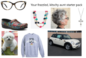 Your frazzled, kitschy aunt starter pack: Your frazzled, kitschy aunt starter pack