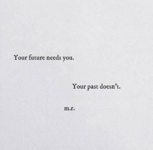 Future, You, and Past: Your future needs you.  Your past doesn't.  m.r