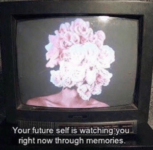 Is Watching You: Your future self is watching you  right now through memories