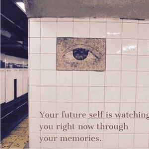 This is such a comforting thought: Your future self is watching  you right now through  your memories. This is such a comforting thought