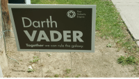 Darth Vader, Empire, and Funny Signs: Your  Galactic  Empire  Darth  VADER  Together we can rule the galaxy Vote for the Darth