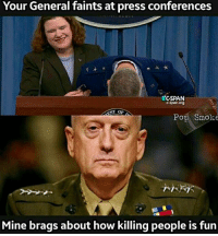 Funny, Meme, and Memes: Your General faints at press conferences  TOGSPAN  C-span org  ENT OF  Pop Smoke  Mine brags about how killing people is fun Chaos for President . . . military militaryhumor militarymemes army navy airforce coastguard usa patriot veteran marines usmc airborne meme funny followme troops ArmedForces militarylife popsmoke