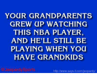 """Who is: Tim Duncan?"" JeopardySports: YOUR GRANDPARENTS  GREW UP WATCHING  THIS NBA PLAYER  AND HE'LL STILL BE  PLAYING WHEN YOU  HAVE GRAND KIDS  http Nwww.says it.com/jeopardy/ ""Who is: Tim Duncan?"" JeopardySports"