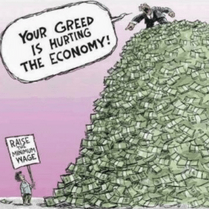 Minimum Wage, Greed, and Economy: YOUR GREED  IS HURTING  THE ECONOMY!  RAISE  THE  MINIMUM  WAGE