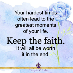 <3: Your hardest times  often lead to the  greatest moments  of your life  Keep the faith  It will all be worth  it in the end  le  wer  urp <3