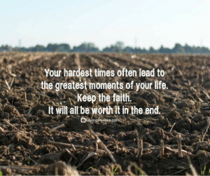 33 Amazing Faith Quotes to Inspire You #sayingimages #faithquotes: Your hardest times often lead to  the greatestmoments of your life.  Keep the fait  It wilalbeworth t in the end  Sayingimages.com 33 Amazing Faith Quotes to Inspire You #sayingimages #faithquotes