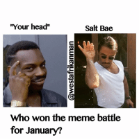 """Your head"" (Roll Safe) or Salt Bae ?: ""Your head""  Salt Bae  Who won the meme battle  for January? ""Your head"" (Roll Safe) or Salt Bae ?"
