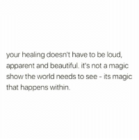 Beautiful, Memes, and Magic: your healing doesn't have to be loud,  apparent and beautiful. it's not a magic  show the world needs to see - its magic  that happens within. Healing ✨💛 Rp @aguasangrehealing via @mujeresdemaiz