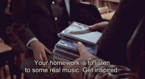 real music: Your homework is to listen  to some real music. Get inspired