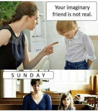Lord, forgive me but this is funny.......But so so not true..........But funny tho....Help Me....: Your imaginary  friend is not real  S U N D A Y Lord, forgive me but this is funny.......But so so not true..........But funny tho....Help Me....