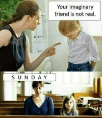 Dank Memes, Sun, and Friend: Your imaginary  friend is not real.  SUN D AY Oop 😳
