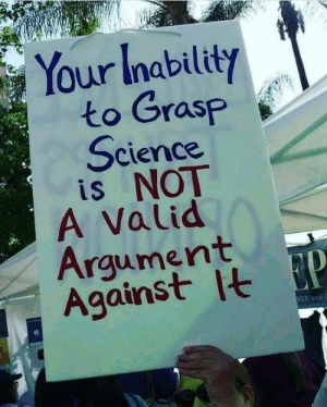 haliagreen7:  sixpenceee:  I love this sign.  CAN WE SAY THAT LOUDER PLEASE : Your Inability  to Gras  Science  is NOT  A Valid  Vi  Arqument  Against lt  NCE andC haliagreen7:  sixpenceee:  I love this sign.  CAN WE SAY THAT LOUDER PLEASE