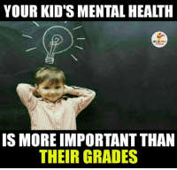 That's Fact.. (Y): YOUR KIDS MENTALHEALTH  IS MORE IMPORTANTTHAN  THEIR GRADES That's Fact.. (Y)