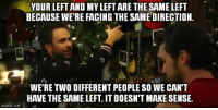 imgs: YOUR LEFTAND MY LEFT ARE THE SAME LEFT  BECAUSE WERE FACING THESAME DIRECTION.  WE RETWO DIFFERENT PEOPLE SO WE CANT  img flip com
