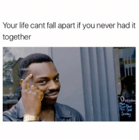 Follow (@memes) for super dank memes: Your life cant fall apart if you never had it  together  Penine Follow (@memes) for super dank memes