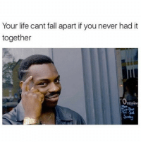 follow @_theblessedone for super dank memes: Your life cant fall apart if you never had it  together  Peninu follow @_theblessedone for super dank memes