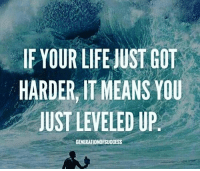 Memes, 🤖, and Level Up: YOUR LIFE UST GOT  HARDER IT MEANS YOU  JUST LEVELED UP.  GENERATIONOFSUCCESS I do this.