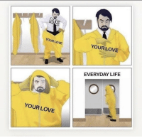 Life, Love, and Memes: YOUR LOVE  YOUR LOVE  EVERYDAY LIFE  YOUR LOVE https://t.co/ZI5rLxGyOh