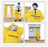 Not mine but thought it belonged here 3: YOUR LOVE  YOUR LOVE  EVERYDAY LIFE  YOUR LOVE Not mine but thought it belonged here 3