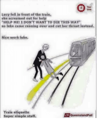 """Memes, Lucy, and 🤖: Your  Lucy fell in front of the train  she screamed out for help  """"HELP ME! I DON'T WANT TO DIE THIS WAY""""  so luke came running over and cut her throat instead.  Nice work luke  Train etiquette  LAE Queensland Fail  Super simple stuff. https://t.co/q8B8T7i35U"""