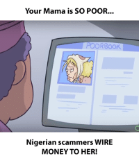 Phenomenal Your Mama Is So Poor Poorbook Nigerian Scammers Wire Money To Her Wiring Cloud Strefoxcilixyz