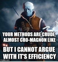 Arguing, Destiny, and Meme: YOUR METHODS ARECRUDE.  ALMOST CRO-MAGNON LIKE  BUTI CANNOT ARGUE  WITHIT'S EFFICIENCY  imgfilip.com