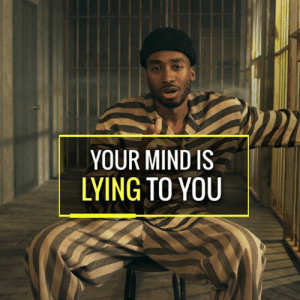 Memes, Lying, and Mind: YOUR MIND IS  LYING TO YOU Overthinking is a disease