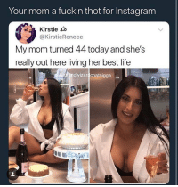 Milfs are the best to fuck don't @ me: Your mom a fuckin thot for Instagram  Kirstie 30  @KirstieReneee  My mom turned 44 today and she's  really out here living her best life  ograndwizar chatnigga  益 Milfs are the best to fuck don't @ me