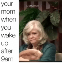 Hello there😂😂: your  mom  when  you  wake  up  after  9am  G BROTHER Hello there😂😂
