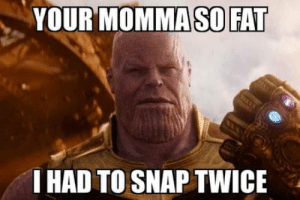 Best, Fat, and Snap: YOUR MOMMASO FAT  I HAD TO SNAP TWICE Comment your best Your Momma joke