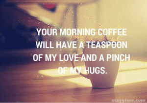 thumb your morning coffee will have a teaspoon of my love
