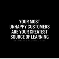 I agree 100% @ultimatesalesmachine: YOUR MOST  UNHAPPY CUSTOMERS  ARE YOUR GREATEST  SOURCE OF LEARNING  ULTIMATE SA LES M A CHINE I agree 100% @ultimatesalesmachine
