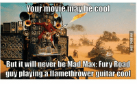 Mad Max: Your movie may he cool  But it will never be Mad Max: Fury Road  guy playing a flamethrower guitar cool